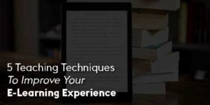 5-Teaching-Techniques-To-Improve-Your-E-Learning-Experience