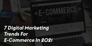 7-Digital-Marketing-Trends-For-E-Commerce-In-2021