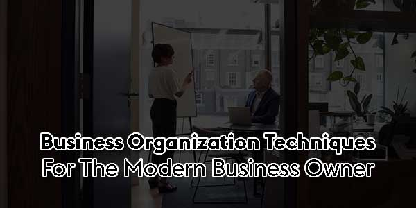 Business-Organization-Techniques-for-the-Modern-Business-Owner