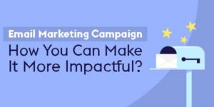 Email-Marketing-Campaign--How-You-Can-Make-It-More-Impactful