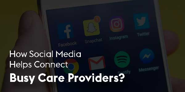 How-Social-Media-Helps-Connect-Busy-Care-Providers