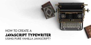 How-To-Create-A-JavaScript-Typewriter-Using-Pure-Vanilla-JavaScript