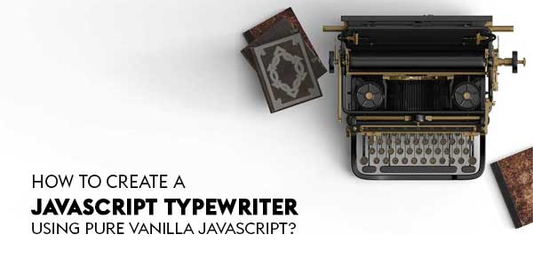 How-To-Create-A-JavaScript-Typewriter-Using-Pure-Vanilla-JavaScript