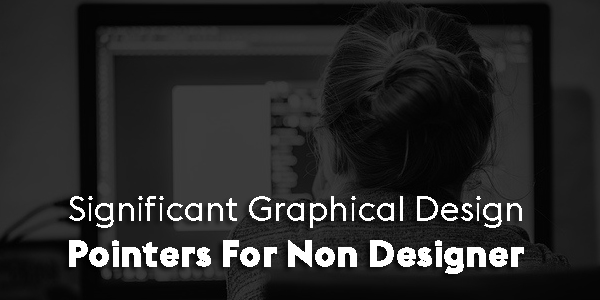 Significant-Graphical-Design-Pointers-For-Non-Designer