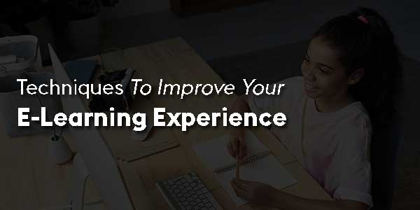 Techniques-To-Improve-Your-E-Learning-Experience