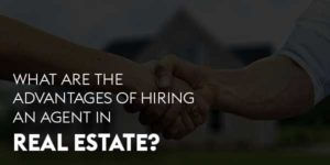What-Are-The-Advantages-Of-Hiring-An-Agent-In-Real-Estate