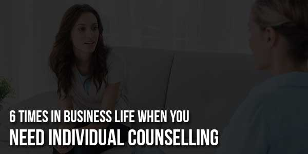 6-Times-In-Business-Life-When-You-Need-Individual-Counselling