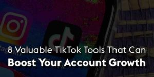 8-Valuable-TikTok-Tools-That-Can-Boost-Your-Account-Growth