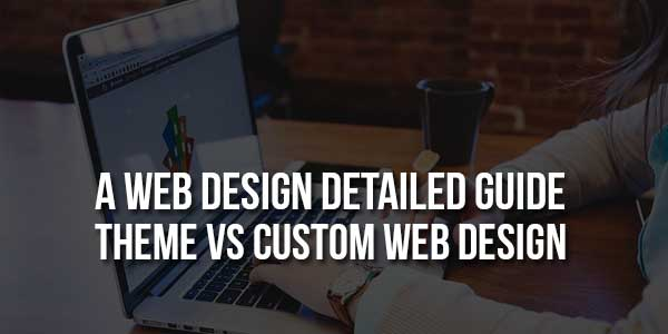 A-Web-Design-Detailed-Guide-Theme-Vs-Custom-Web-Design