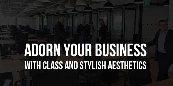 Adorn-Your-Business-With-Class-and-Stylish-Aesthetics