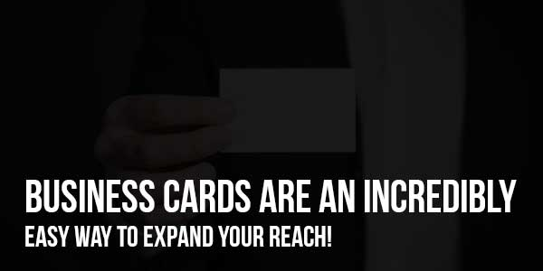 Business-Cards-Are-An-Incredibly-Easy-Way-To-Expand-Your-Reach