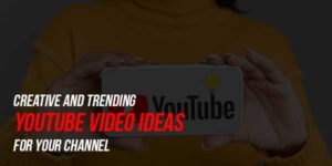 Creative-And-Trending-YouTube-Video-Ideas-For-Your-Channel