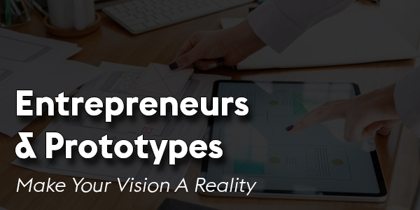 Entrepreneurs-And-Prototypes-Make-Your-Vision-A-Reality