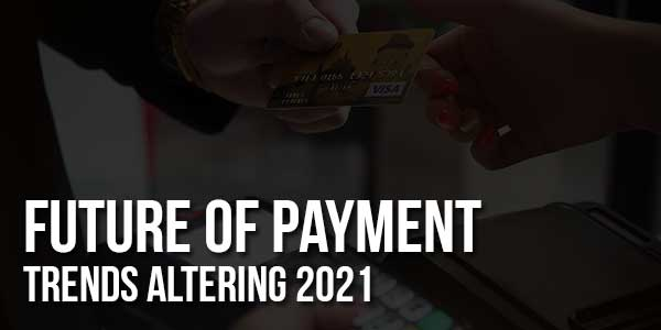 Future-Of-Payment-Trends-Altering-2021
