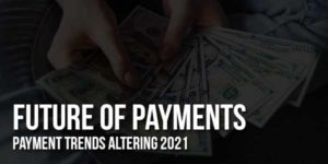 Future-Of-Payments-Payment-Trends-Altering-2021