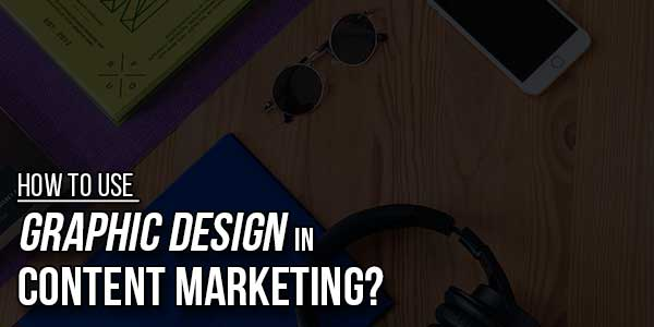 How-To-Use-Graphic-Design-In-Content-Marketing