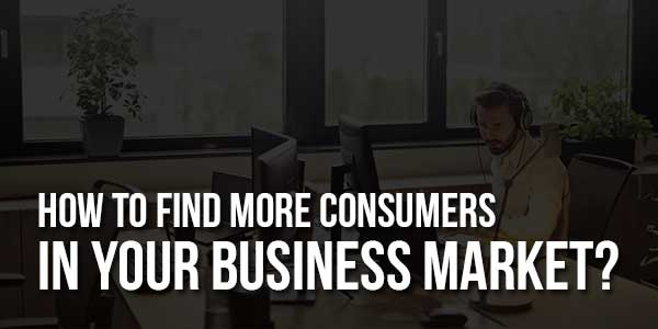 How-to-Find-More-Consumers-in-Your-Business-Market