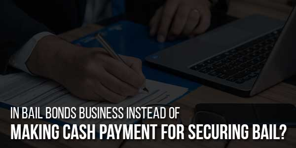 In-Bail-Bonds-Business-Instead-Of-Making-Cash-Payment-For-Securing-Bail