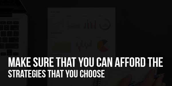 Make-Sure-That-You-Can-Afford-The-Strategies-That-You-Choose