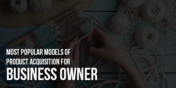 Most-Popular-Models-Of-Product-Acquisition-For-Business-Owner