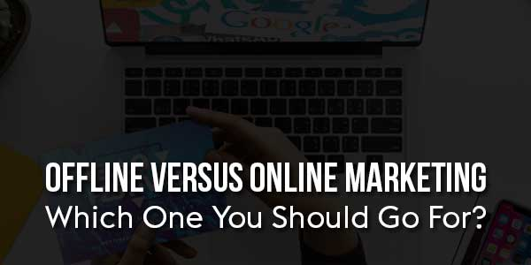 Offline-Versus-Online-Marketing-Which-One-You-Should-Go-For