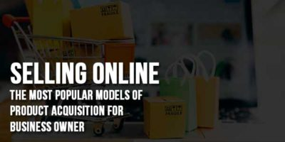 Selling-Online-The-Most-Popular-Models-Of-Product-Acquisition-For-Business-Owner