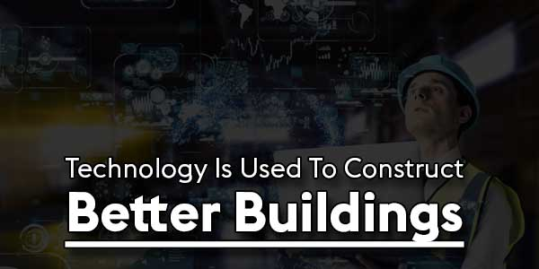 Technology-Is-Used-To-Construct-Better-Buildings