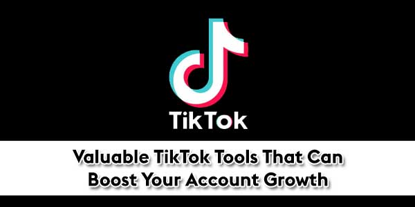 Valuable-TikTok-Tools-That-Can-Boost-Your-Account-Growth