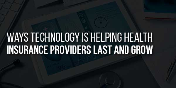 Ways-Technology-Is-Helping-Health-Insurance-Providers-Last-And-Grow