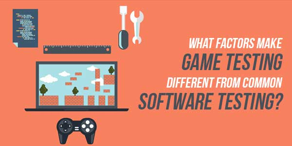 What-Factors-Make-Game-Testing-Different-From-Common-Software-Testing