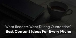 What-Readers-Want-During-Quarantine-Best-Content-Ideas-For-Every-Niche