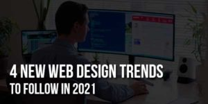 4-New-Web-Design-Trends-To-Follow-In-2021