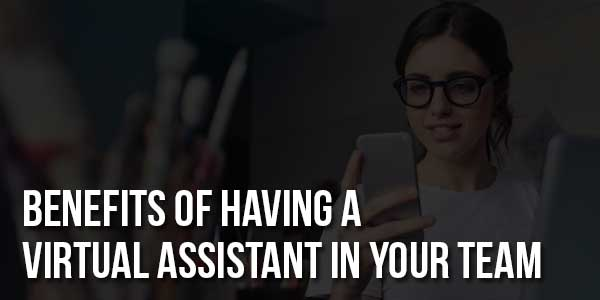 Benefits-Of-Having-A-Virtual-Assistant-In-Your-Team