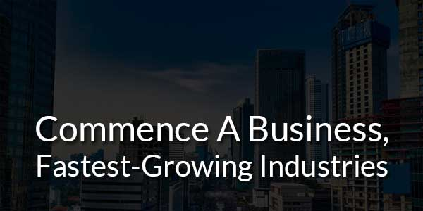 Commence-A-Business-Fastest-Growing-Industries