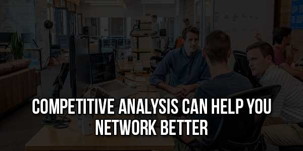 Competitive-Analysis-Can-Help-You-Network-Better