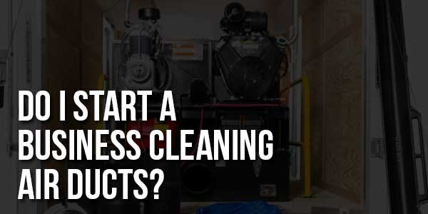 Do-I-Start-A-Business-Cleaning-Air-Ducts