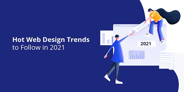 Hot-Web-Design-Trends-To-Follow-In-2021