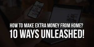 How-To-Make-Extra-Money-From-Home---10-Ways-Unleashed