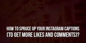 How-To-Spruce-Up-Your-Instagram-Captions-To-Get-More-Likes-And-Comments