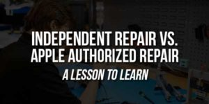 Independent-Repair-Vs-Apple-Authorized-Repair-A-Lesson-To-Learn