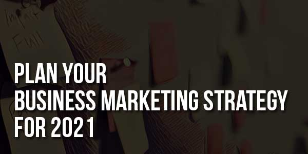 Plan-Your-Business-Marketing-Strategy-For-2021