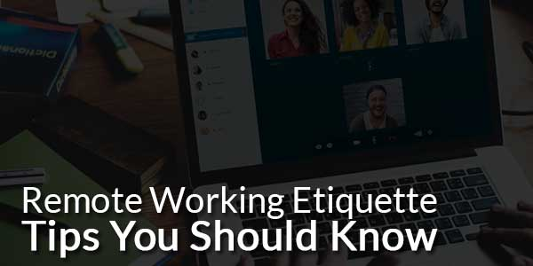 Remote-Working-Etiquette-Tips-You-Should-Know