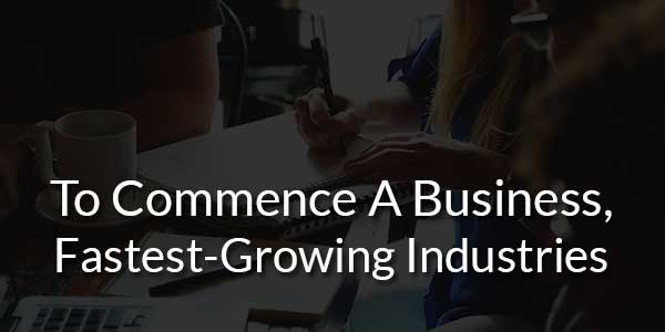 To-Commence-A-Business-Fastest-Growing-Industries