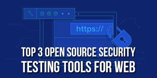 Top-3-Open-Source-Security-Testing-Tools-For-Web