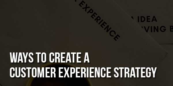 Ways-To-Create-A-Customer-Experience-Strategy