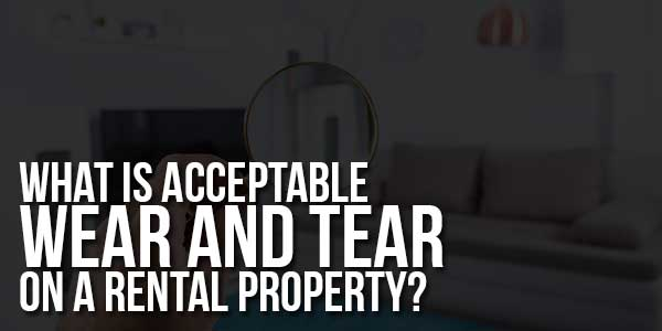 What-Is-Acceptable-Wear-And-Tear-On-A-Rental-Property