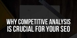 Why-Competitive-Analysis-Is-Crucial-For-Your-SEO