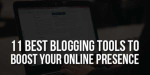 11-Best-Blogging-Tools-To-Boost-Your-Online-Presence