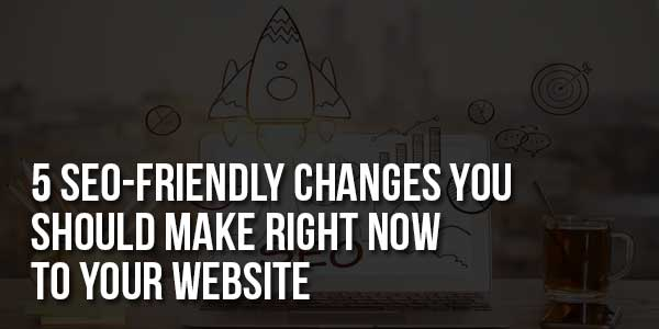 5-SEO-Friendly-Changes-You-Should-Make-Right-Now-To-Your-Website