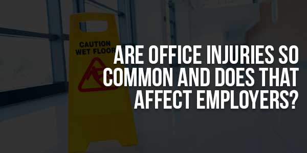 Are-Office-Injuries-So-Common-And-Does-That-Affect-Employers